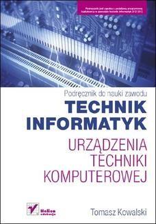 Chomikuj, ebook online Urządzenia techniki komputerowej. Podręcznik do nauki zawodu technik informatyk. Tomasz Kowalski