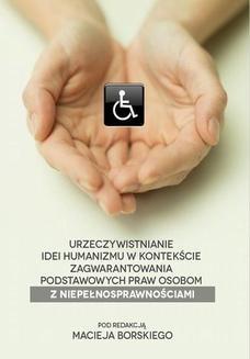 Chomikuj, ebook online Urzeczywistnianie idei humanizmu w kontekście zagwarantowania podstawowych praw osobom z niepełnosprawnościami. Maciej Borski