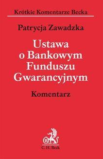 Chomikuj, ebook online Ustawa o Bankowym Funduszu Gwarancyjnym. Komentarz. Patrycja Zawadzka
