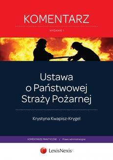Chomikuj, ebook online Ustawa o Państwowej Straży Pożarnej. Komentarz. Wydanie 1. Krystyna Kwapisz-Krygel
