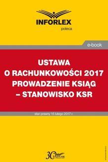 Chomikuj, pobierz ebook online Ustawa o rachunkowości 2017. Prowadzenie ksiąg – stanowisko KSR. Praca zbiorowa