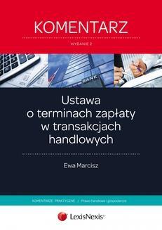 Chomikuj, pobierz ebook online Ustawa o terminach zapłaty w transakcjach handlowych. Komentarz. Wydanie 2. Ewa Marcisz