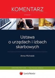 Chomikuj, pobierz ebook online Ustawa o urzędach i izbach skarbowych Komentarz. Wydanie 1. Anna Michalak