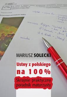 Chomikuj, pobierz ebook online Ustny z polskiego na 100%. Skrajnie praktyczny poradnik maturzysty. Mariusz Solecki