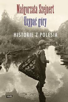 Chomikuj, ebook online Usypać góry. Historie z Polesia. Małgorzata Szejnert