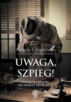 Chomikuj, ebook online Uwaga, szpieg! Dzieje wywiadu od Noego do Bonda. Tadeusz A. Kisielewski