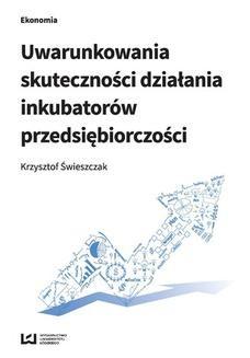 Chomikuj, ebook online Uwarunkowania skuteczności działania inkubatorów przedsiębiorczości. Krzysztof Świeszczak