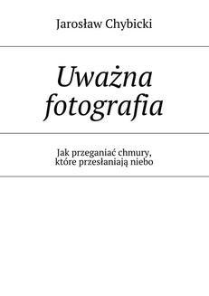Chomikuj, ebook online Uważna fotografia. Jarosław Chybicki