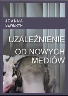 Chomikuj, pobierz ebook online Uzależnienie od nowych mediów. Joanna Sewryn