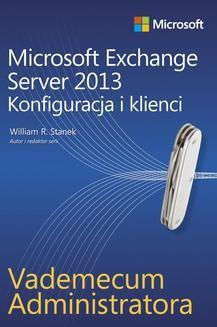 Chomikuj, ebook online Vademecum administratora Microsoft Exchange Server 2013 – Konfiguracja i klienci. William R. Stanek