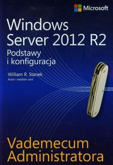Chomikuj, ebook online Vademecum administratora Windows Server 2012 R2 Podstawy i konfiguracja. William R. Stanek