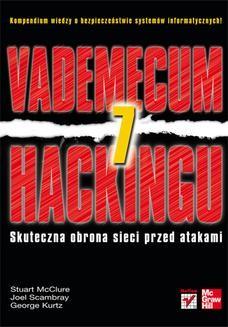 Chomikuj, pobierz ebook online Vademecum hackingu. Skuteczna obrona sieci przed atakami. Wydanie VII. Stuart McClure