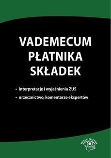 Chomikuj, ebook online Vademecum płatnika składek. Interpretacje i wyjaśnienia ZUS, orzecznictwo, komentarze ekspertów. Praca zbiorowa