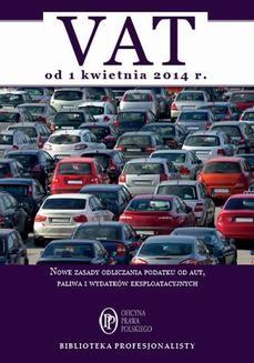 Chomikuj, ebook online VAT od 1 kwietnia 2014. Nowe zasady odliczania podatku od aut, paliwa i wydatków eksploatacyjnych. Rafał Kuciński