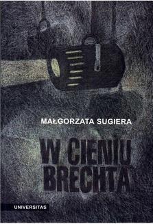 Chomikuj, ebook online W cieniu Brechta. Niemieckojęzyczny dramat powojenny 1945-1995. Małgorzata Sugiera