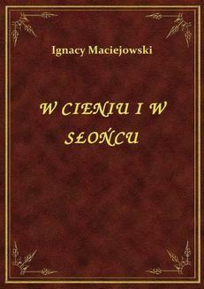 Chomikuj, ebook online W Cieniu I W Słońcu. Ignacy Maciejowski