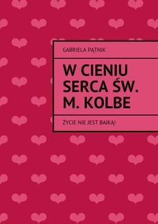 Ebook W cieniu serca św. M. Kolbe pdf