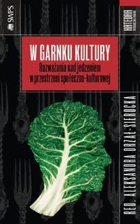 Chomikuj, ebook online W garnku kultury. Rozważania nad jedzeniem w przestrzeni społeczno-kulturowej. Aleksandra Drzał-Sierocka