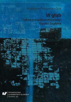 Chomikuj, ebook online W głąb. Szkice o współczesnej poezji Śląska i Zagłębia. Magdalena Piotrowska-Grot