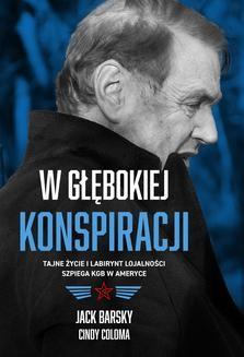 Chomikuj, ebook online W głębokiej konspiracji. Tajne życie i labirynt lojalności szpiega KGB w Ameryce. Jack Barsky