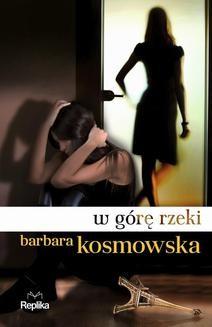 Chomikuj, ebook online W górę rzeki. Barbara Kosmowska
