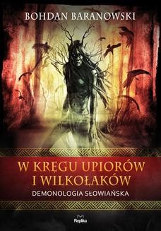 Chomikuj, ebook online W kręgu upiorów i wilkołaków. Demonologia słowiańska. Bohdan Baranowski