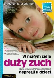 Chomikuj, ebook online W małym ciele duży zuch. Skuteczny program zapobiegania depresji u dzieci. Martin E. P. Seligman
