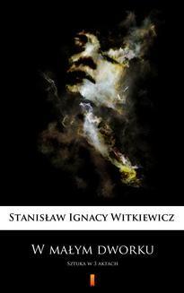 Chomikuj, ebook online W małym dworku. Stanisław Ignacy Witkiewicz