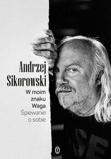 Chomikuj, pobierz ebook online W moim znaku Waga. Śpiewanie o sobie. Andrzej Sikorowski