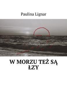 Chomikuj, ebook online W morzu też są łzy. Paulina Lignar