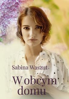 Chomikuj, pobierz ebook online W obcym domu. Sabina Waszut