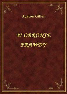 Chomikuj, ebook online W Obronie Prawdy. Agaton Giller