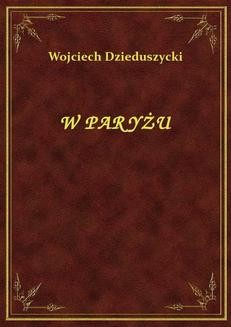 Chomikuj, pobierz ebook online W Paryżu. Wojciech Dzieduszycki