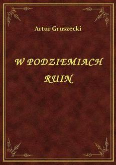Chomikuj, ebook online W Podziemiach Ruin. Artur Gruszecki