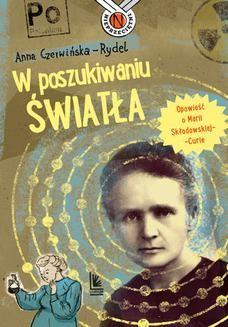 Chomikuj, ebook online W poszukiwaniu światła. Opowieść o Marii Skłodowskiej-Curie. Anna Czerwińska-Rydel