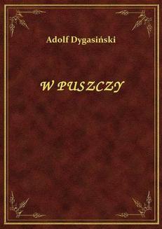Chomikuj, ebook online W Puszczy. Adolf Dygasiński