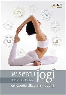 Chomikuj, ebook online W sercu jogi. Ćwiczenia dla ciała i ducha. T. K. V. Desikachar