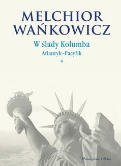 Chomikuj, ebook online W ślady Kolumba. (#1). W ślady Kolumba. Atlantyk-Pacyfik. Melchior Wańkowicz