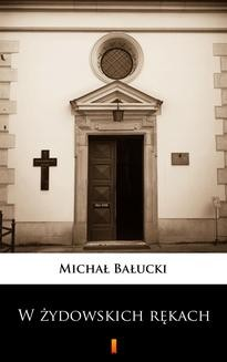 Chomikuj, ebook online W żydowskich rękach. Michał Bałucki