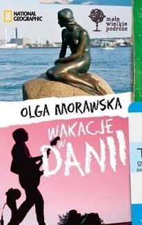 Chomikuj, pobierz ebook online Wakacje w Danii. Małe Wielkie Podróże. Olga Morawska