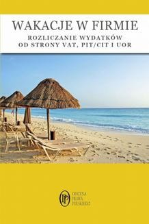Ebook Wakacje w firmie – rozliczanie wydatków od strony VAT, PIT/CIT i UOR pdf