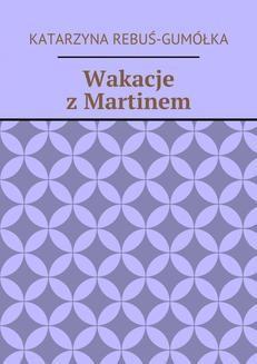 Chomikuj, ebook online Wakacje z Martinem. Katarzyna Rebuś-Gumółka