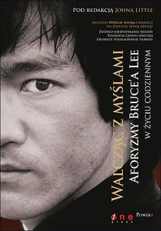 Chomikuj, pobierz ebook online Walcząc z myślami. Aforyzmy Bruce a Lee w życiu codziennym. Bruce Lee