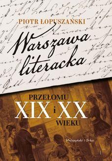 Chomikuj, ebook online Warszawa literacka przełomu XIX i XX wieku. Łopuszański Piotr