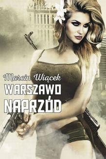 Chomikuj, pobierz ebook online Warszawo naprzód. Marcin Wiącek