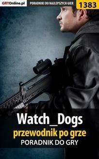 Chomikuj, ebook online Watch_Dogs – przewodnik po grze. Jacek 'Stranger' Hałas