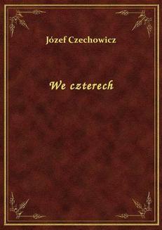 Chomikuj, ebook online We czterech. Józef Czechowicz