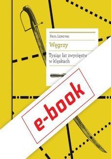 Chomikuj, pobierz ebook online Węgrzy. Tysiąc lat zwycięstw w klęskach. Paul Lendvai