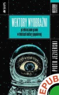 Ebook Wektory wyobraźni. Przekraczanie granic w tekstach kultury popularnej pdf