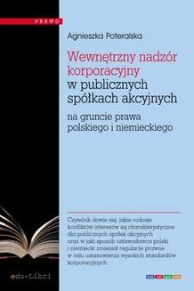 Chomikuj, ebook online Wewnętrzny nadzór korporacyjny w publicznych spółkach akcyjnych na gruncie prawa polskiego i niemieckiego. Agnieszka Poteralska